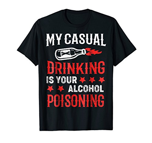 My Casual Drinking Is Your Alcohol Poisoning Tshirt