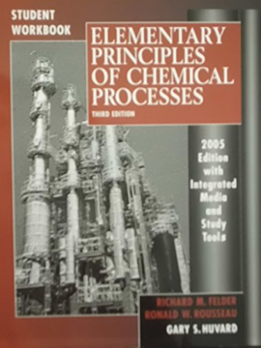 Elementary Principles Of Chemical Processes (Felder And Rousseau Elementary Principles Of Chemical Processes)