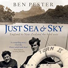 Just Sea and Sky: England to New Zealand the Hard Way Audiobook by Ben Pester, Dick Durham (introduction) Narrated by Matthew Waterson