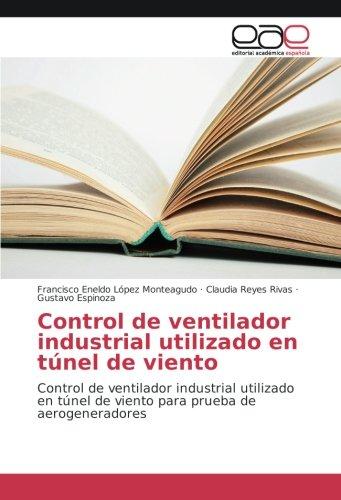 Control de ventilador industrial utilizado en tnel de viento: Control de ventilador industrial utilizado en tnel de viento para prueba de aerogeneradores (Spanish Edition)