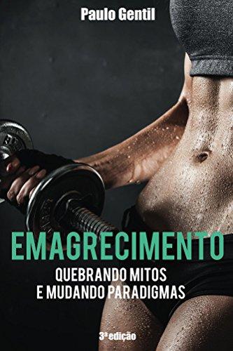 (Emagrecimento: Quebrando Mitos e Mudando Paradigmas (Portuguese Edition))