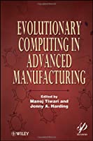 Evolutionary Computing in Advanced Manufacturing Front Cover