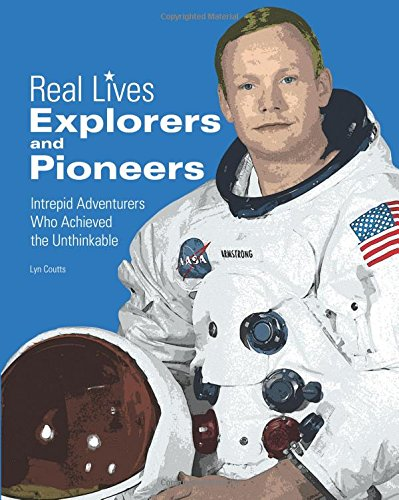 Explorers & Pioneers: Intrepid Adventurers Who Achieved the Unthinkable (Real Lives) ()