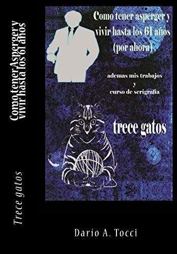Como tener Asperger y vivir hasta los 61 años: Trece Gatos (Spanish Edition)