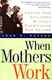 When Mothers Work, Joan K. Peters, 073820028X