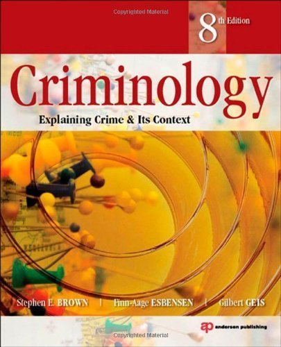 Criminology, Eighth Edition: Explaining Crime and Its Context 8th (eighth) Edition by Brown, Stephen E., Esbensen, Finn-Aage, Geis, Gilbert published by Anderson (2012)