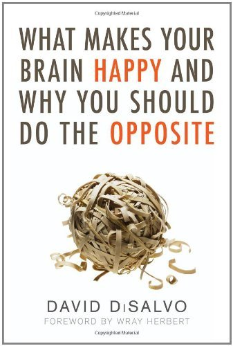 What makes your brain happy and why you should do the opposite what makes your brain happy and why you should do the opposite by disalvo fandeluxe PDF