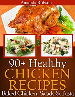 Healthy Chicken Recipes: 90+ Healthy Dinner Recipes Using Leftover Baked Chicken Breast With Salad and Pasta by [Robson, Amanda]