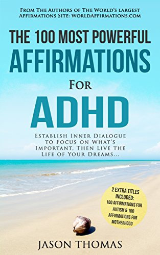 - Affirmation | The 100 Most Powerful Affirmations for ADHD | 2 Amazing Affirmative Bonus Books Included for Autism & Motherhood: Establish Inner Dialogue ... on What's Important Then Live the Life
