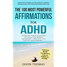 Affirmation | The 100 Most Powerful Affirmations for ADHD | 2 Amazing Affirmative Bonus Books Included for Autism & Motherhood: Establish Inner Dialogue ... on What's Important Then Live the Life