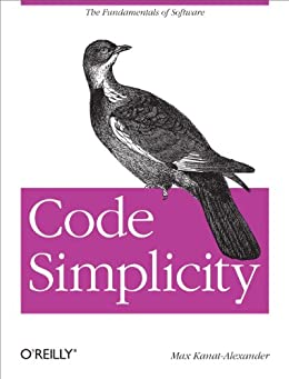 Code Simplicity: The Fundamentals of Software de [Kanat-Alexander, Max]