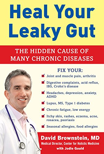 Heal Your Leaky Gut: The Hidden Cause of Many Chronic Diseases by [Brownstein, David]