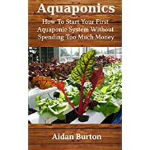 Aquaponics: How To Start Your First Aquaponic System Without Spending Too Much Money