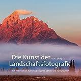Die Kunst der Landschaftsfotografie: Ein Meisterkurs für fotografisches Sehen und Komposition