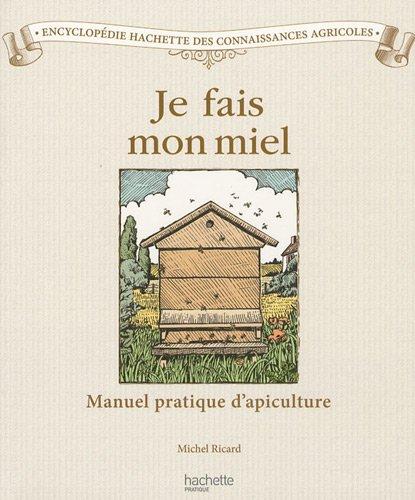 Je fais mon miel Broché – 17 février 2010 Michel Ricard Julien Norwood Hachette Pratique 2012374727