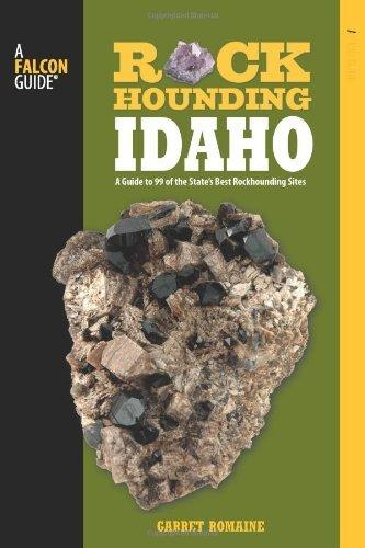 Pdf Travel Rockhounding Idaho: A Guide to 99 of the State's Best Rockhounding Sites (Rockhounding Series)