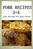 PORK Recipes 3+4: Easy Recipes For Busy People