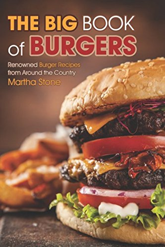 The Big Book of Burgers: Renowned Burger Recipes from Around the Country