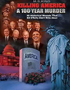 Killing America: A 100 Year Murder: 40 Historical Wounds Bill O'Reilly Didn't Write About