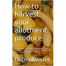 How to harvest your allotment produce: When to pick your fruit and vegetables, how to pick them, time saving hints and a few ideas on what you can do with your harvest.