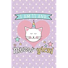 I am 11 and Meow-gical: Cute Cat/Unicorn Magical Journal for 11 Year Old Girls, Caticorn Journal for 11 Year Old Birthday