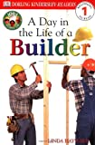 DK Readers: A Day in a Life of a Builder (Level 1: Beginning to Read) (Jobs People Do series)