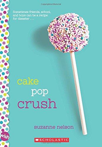 Cake Pop Crush: A Wish Novel PDF