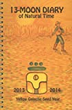 13 Moon Diary of Natural Time: 2013-2014 -- Yellow Galactic Seed Year: a way to live the ancient Maya calendar