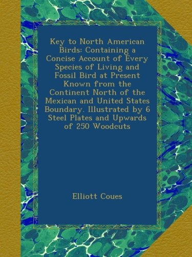 Download Key to North American Birds: Containing a Concise Account of Every Species of Living and Fossil Bird at Present Known from the Continent North of the ... by 6 Steel Plates and Upwards of 250 Woodcuts pdf