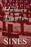 Raiders of Easton, W. Charles Sines, 1448942306