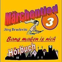 Bang maken is nich (Märchentied 3) Hörbuch von Jörg Bruchwitz Gesprochen von: Jörg Bruchwitz