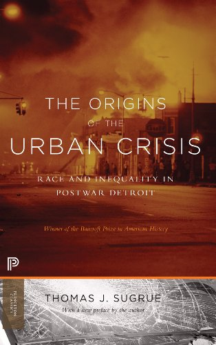 The Origins of the Urban Crisis: Race and Inequality in Postwar Detroit - Updated Edition (Princeton Classics) (Best Neighborhoods In Detroit)