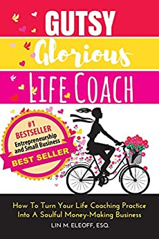 Gutsy Glorious Life Coach: How to Turn Your Life Coaching Practice into a Soulful Money-Making Business by [Eleoff, Lin]