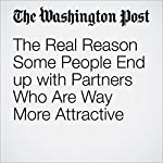 The Real Reason Some People End up with Partners Who Are Way More Attractive | Ana Swanson