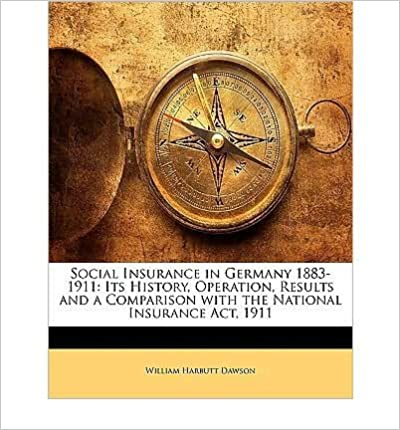Book Social Insurance in Germany 1883-1911: Its History, Operation, Results and a Comparison with the National Insurance ACT, 1911- Common