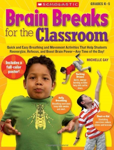 Brain Breaks for the Classroom: Quick and Easy Breathing and Movement Activities That Help Students Reenergize, Refocus, and Boost Brain Power-Anytime of the Day! by Gay, Michelle (2009) -