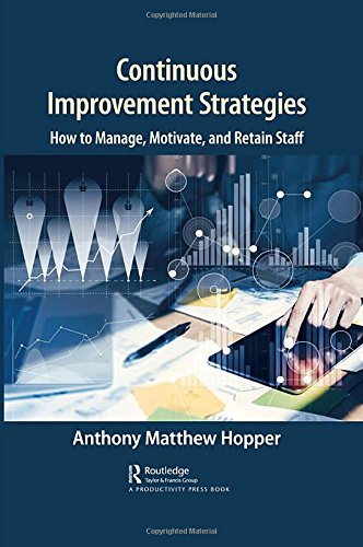 Continuous Improvement Strategies: How to Manage, Motivate, and Retain Staff