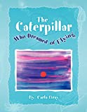The Caterpillar Who Dreamed of Flying, Carla Gray, 1441591400