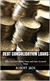 Debt Consolidation Loans: Why You Don't Need Them and How To Avoid Them