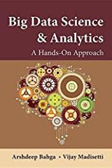 Big Data Science & Analytics: A Hands-On Approach by Arshdeep Bahga Vijay Madisetti(2016-04-15) Hardcover