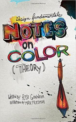 Design Fundamentals: Notes on Color Theory: Rose Gonnella, Max ...