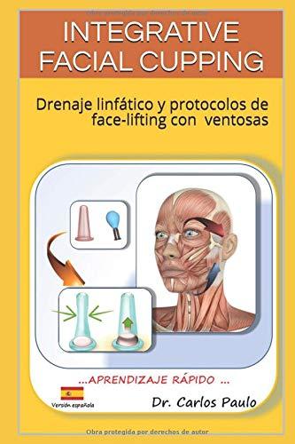 INTEGRATIVE FACIAL CUPPING Drenaje linfático y protocolos de face-lifting con ventosas  [Paulo, Carlos] (Tapa Blanda)