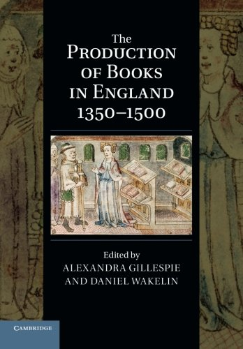 The Production of Books in England 1350-1500 (Cambridge Studies in Palaeography and Codicology)
