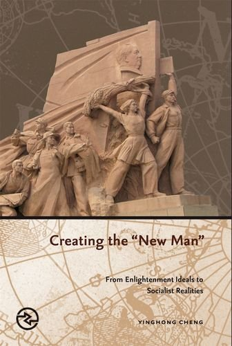 Download Creating the New Man: From Enlightenment Ideals to Socialist Realities (Perspectives on the Global Past) PDF