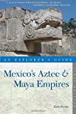 Mexico's Aztec and Maya Empires - An Explorer's Guide, Zain Deane, 1581571070