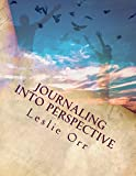img - for Journaling into Perspective: Journaling into Perspective: A gentle guide for bringing life priorities into focus book / textbook / text book