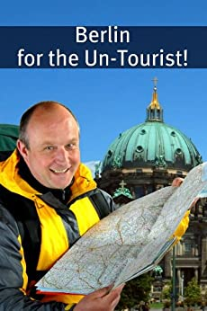 Berlin for the Un-Tourist! The Ultimate Travel Guide for the Person Who Wants to See More than the Average Tourist by [BookCaps]