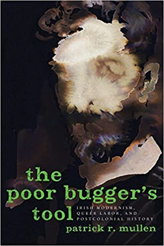 Poor Bugger's Tool: Irish Modernism, Queer Labor, and