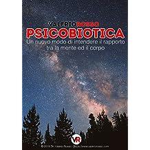 Psicobiotica: Un nuovo modo di intendere il rapporto tra la mente ed il corpo (Italian Edition)