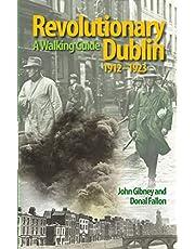 Revolutionary Dublin, 1912-1923: A Walking Guide